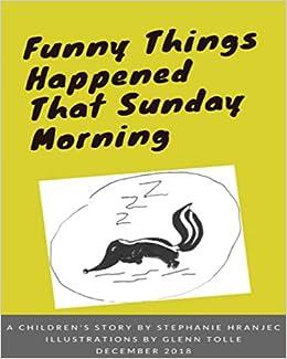 Funny Things Happened That Sunday Morning Stephanie Hranjec Glenn