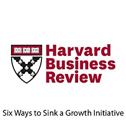 Six Ways to Sink a Growth Initiative (Harvard Business Review)