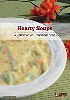 Hearty Soups: A Collection of Homemade Soups by [Weaver, Dennis]
