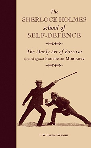 The Sherlock Holmes School of Self-Defence: The Manly Art of Bartitsu as used against Professor Moriarty