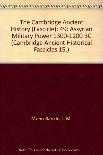 The Cambridge Ancient History (Fascicle): 49: Assyrian Military Power 1300-1200 BC (Cambridge Ancient Historical Fascicles 15.)