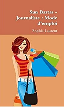Sun Bartas, tome 1 : Journaliste : Mode d'emploi par Laurent