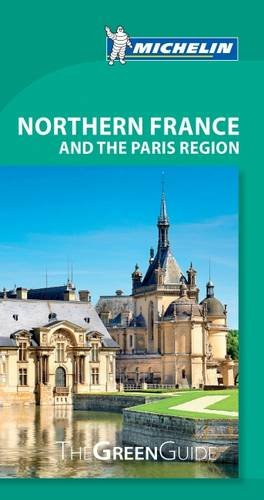 Michelin Green Guide Northern France and the Paris Region (Michelin Green Guide Northern France & the Paris Region)