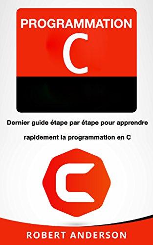 Amazon Com Programmation C Dernier Guide Etape Par Etape