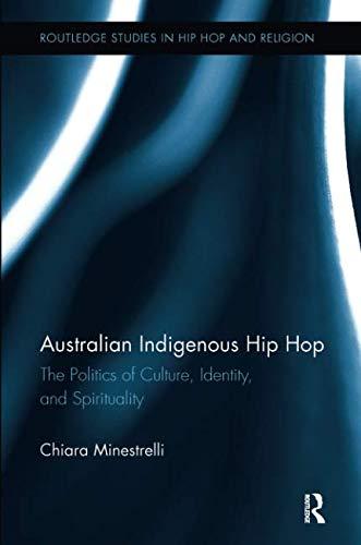 (Australian Indigenous Hip Hop (Routledge Studies in Hip Hop Nd Religion))