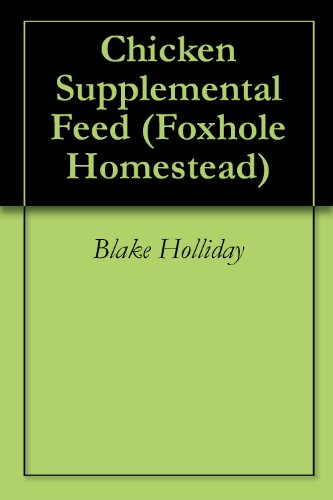 Chicken Supplemental Feed (Foxhole Homestead Book - Hole Feed