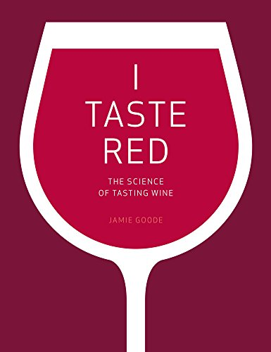 I Taste Red: The Science of Tasting Wine by Jamie Goode