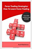 Forex Trading Strategies: How To Learn Forex Trading: Learn the Secrets Behind Currency Trading and Increase Your Investment Return