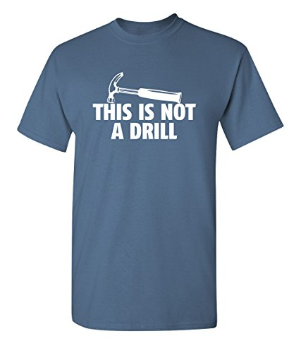 (This is Not A Drill Funny Novelty Graphic Sarcastic T Shirt L Dusk)