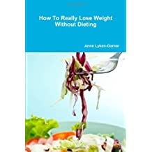 How To Really Lose Weight Without Dieting