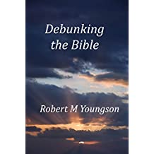 Debunking the Bible: Fort-seven Bible Stories Viewed Rationally