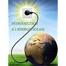 INTRODUCTION A L'ENERGIE SOLAIRE: INTRODUCTION TO THE SOLAR ENERGY (French Edition)