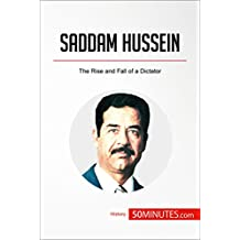 Saddam Hussein: The Rise and Fall of a Dictator (History)