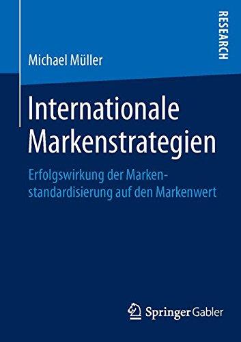 Internationale Markenstrategien: Erfolgswirkung der Markenstandardisierung auf den Markenwert