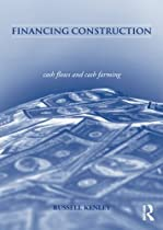 Financing Construction: Cash Flows and Cash Farming by Russell Kenley (2003-01-07)