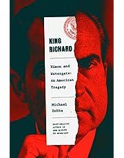 King Richard: Nixon and Watergate--An American Tragedy