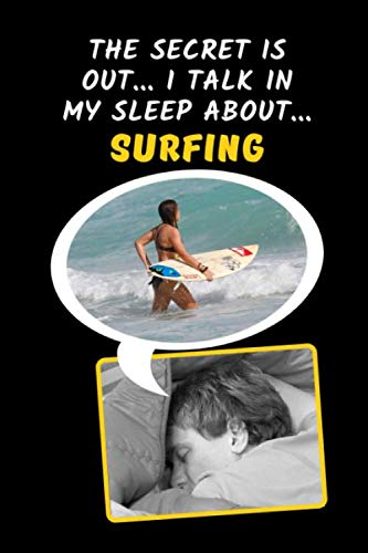The Secret Is Out.. I Talk In My Sleep About.. Surfing: Novelty Lined Notebook / Journal To Write In Perfect Gift Item