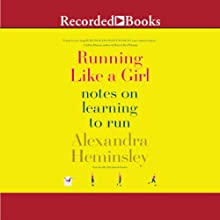 Running Like a Girl: Notes on Learning to Run Audiobook by Alexandra Heminsley Narrated by Elizabeth Sastre
