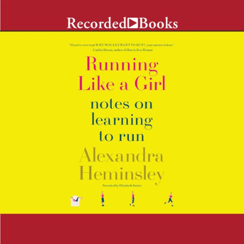 Running Like a Girl: Notes on Learning to Run cover
