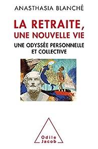La retraite, une nouvelle vie: Une odyssée personnelle et collective par Anasthasia Blanché