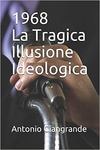 Amazon.it: 1968 La Tragica Illusione Ideologica Antonio