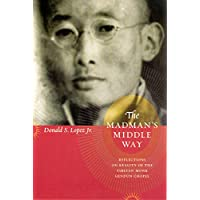 The Madman's Middle Way: Reflections on Reality of the Tibetan Monk Gendun Chopel