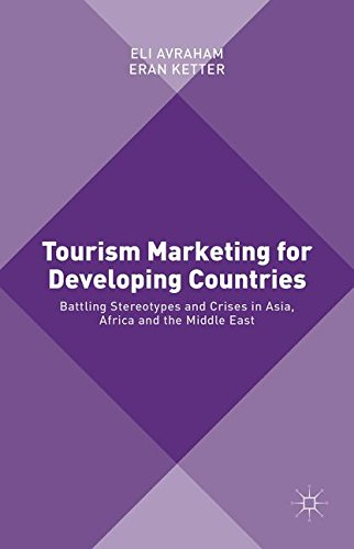 Tourism Marketing for Developing Countries: Battling Stereotypes and Crises in Asia, Africa and the Middle East by Eran Ketter Eli Avraham