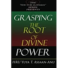 Grasping the Root of Divine Power: A spiritual healer's guide to African culture, Orisha religion, OBI divination, spiritual cleanses, spiritual growth and development, ancient wisdom, and mind power [Paperback] [2010] (Author) HRU Yuya T. Assaan-ANU