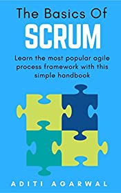 The Basics of SCRUM: A Simple Handbook to the Most Popular Agile Scrum Framework