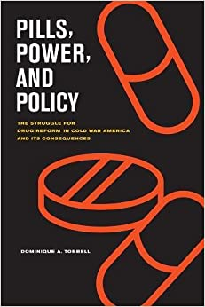Pills, Power, and Policy: The Struggle for Drug Reform in Cold War America and Its Consequences (California/Milbank Books on Health and the Public)