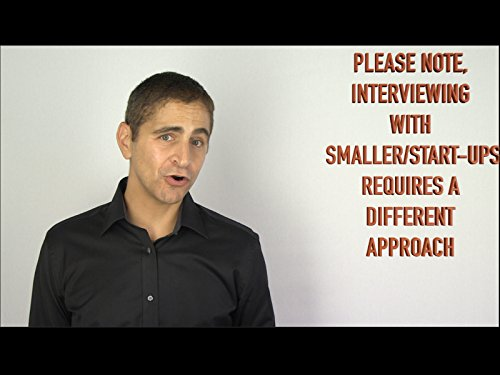 (Please Note, Interviewing with Smaller/Start-ups Requires a Different Approach)