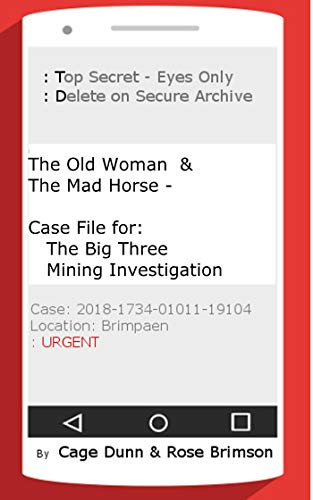 The Old Woman & the Mad Horse - Case File for: The Big Three Mining Investigation by [Dunn, Cage, Brimson, Rose]