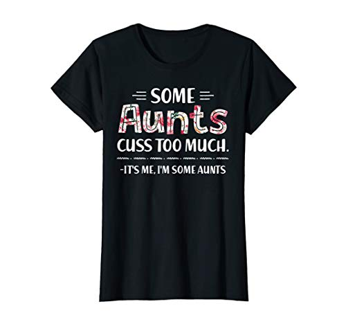 Womens Some Aunts Cuss Too Much Shirt It's Me I'm Some Aunts Floral T-Shirt