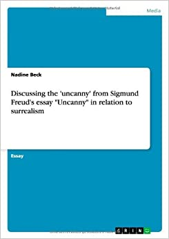 Discussing the 'uncanny' from Sigmund Freud's essay 'Uncanny' in relation to surrealism