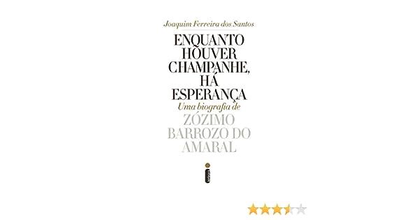 Amazon enquanto houver champanhe h esperana uma biografia amazon enquanto houver champanhe h esperana uma biografia de zzimo barroso do amaral portuguese edition ebook joaquim ferreira dos santos fandeluxe Choice Image