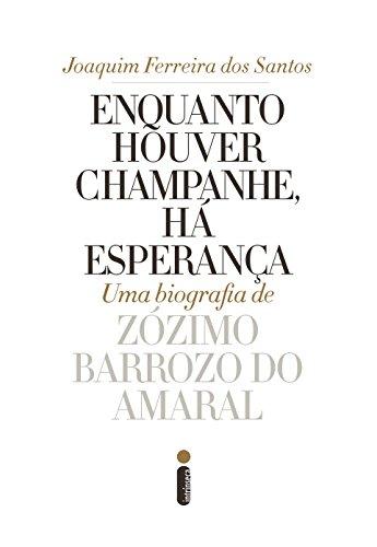 Amazon enquanto houver champanhe h esperana uma biografia enquanto houver champanhe h esperana uma biografia de zzimo barroso do amaral portuguese fandeluxe Choice Image