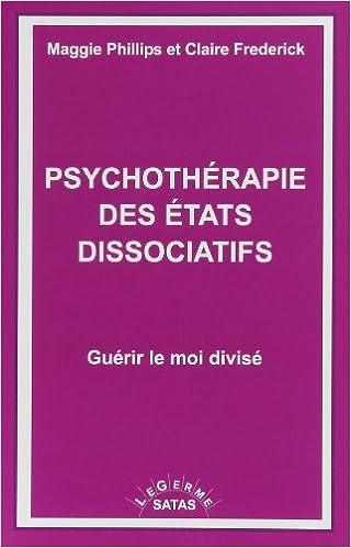 En ligne Psychothérapie des états dissociatifs - Guérir le moi divisé : Hypnose éricksonienne et clinique pour les états post-traumatiques et dissociatifs pdf epub