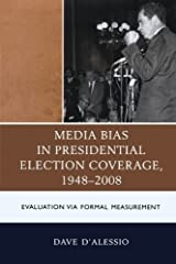 Media Bias in Presidential Election Coverage 1948-2008: Evaluation via Formal Measurement (Lexington Studies in Political Communication) by David W. D'Alessio (2013-05-01) Paperback