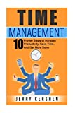 Time Management: 10 Proven Steps To Increase Productivity, Save Time, And Get More Done (Time Management Strategies, Time Management Techniques, Mastering Time Management)