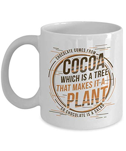 Chocolate Comes From Cocoa Funny Diet Humor Quotes Coffee & Tea Gift Mug Cup, Dieting Items, Stuff, Utensils & Gifts For Women Who Are Health Conscious But Lovers Of White, Dark & Hot Chocolates ()