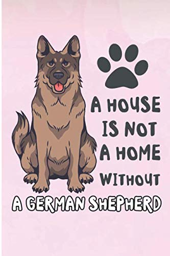 Fur Shepherd - A House Is Not A Home Without A German Shepherd: Fur Mama Dog Blank Lined Note Book
