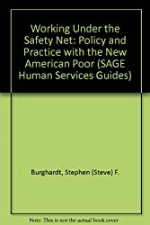 Working Under the Safety Net: Policy and Practice with the New American Poor (SAGE Human Services Guides)