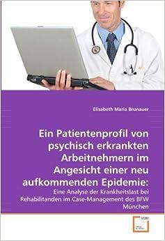 Book Ein Patientenprofil von psychisch erkrankten Arbeitnehmern im Angesicht einer neu aufkommenden Epidemie: Eine Analyse der Krankheitslast bei Rehabilitanden im Case-Management des BFW München
