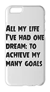 All my life I've had one dream: to achieve my many goals Iphone 6 plus case
