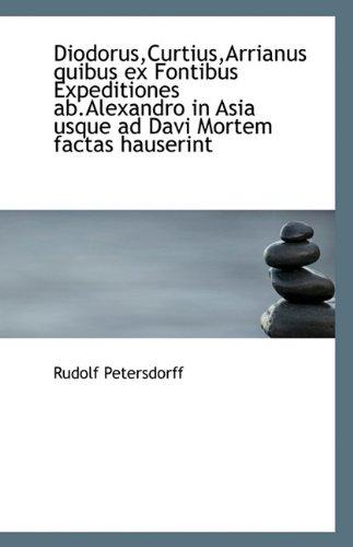Download Diodorus,Curtius,Arrianus quibus ex Fontibus Expeditiones ab.Alexandro in Asia usque ad Davi Mortem pdf