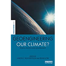 Geoengineering our Climate?: Ethics, Politics, and Governance (The Earthscan Science in Society Series)