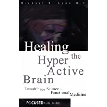 Healing the Hyperactive Brain : Through the New Science of Functional Medicine by Michael R. Lyon M.D. (2000-01-16)