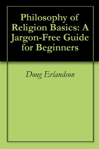 Book: Philosophy of Religion Basics - A Jargon-Free Guide for Beginners by Doug Erlandson