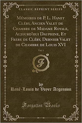 Mémoires de P. L. Hanet Cléry, Ancien Valet de Chambre de ...