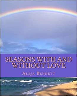 Amazon Com Seasons With And Without Love 9781456357153 Bennett Aleja Books